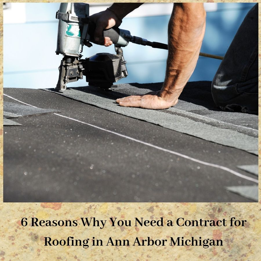 6 Reasons Why You Need a Contract for Roofing in Ann Arbor Michigan