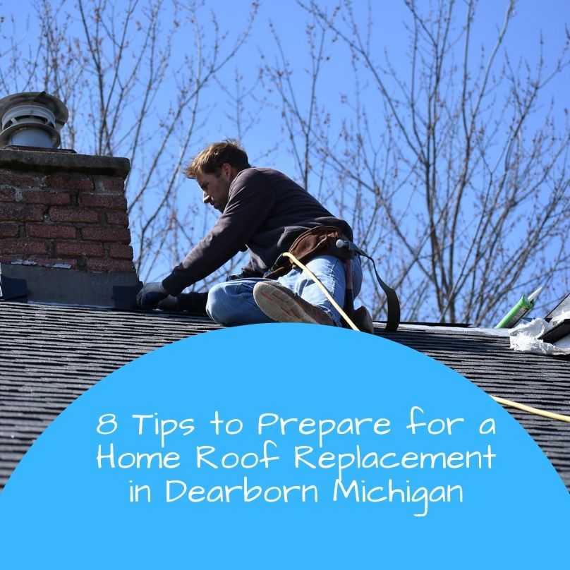 8 Tips to Prepare for a Home Roof Replacement in Dearborn Michigan