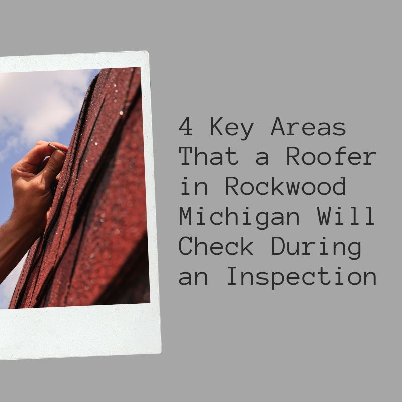 4 Key Areas That a Roofer in Rockwood Michigan Will Check During an Inspection