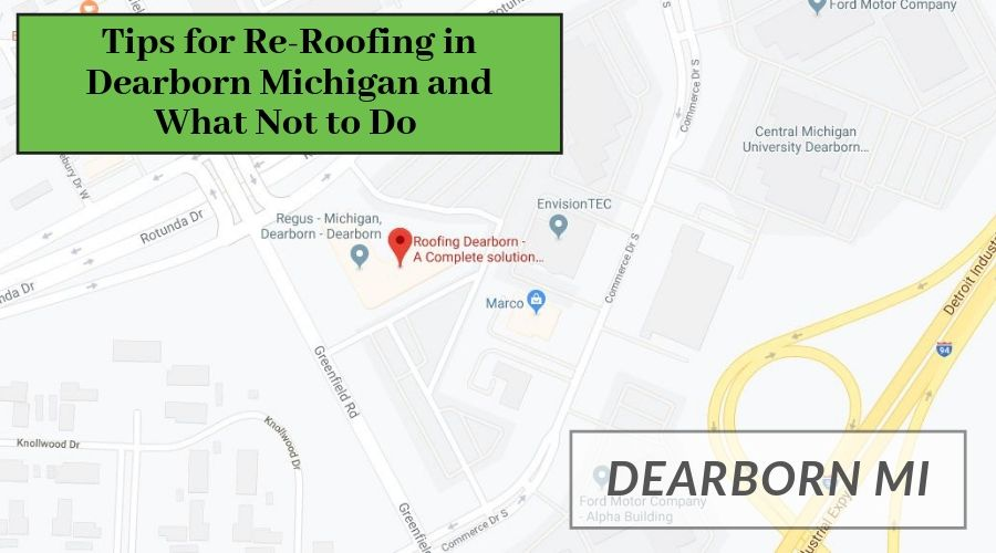 Tips for Re-Roofing in Dearborn Michigan and What Not to Do