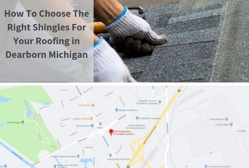 How To Choose The Right Shingles For Your Roofing in Dearborn Michigan