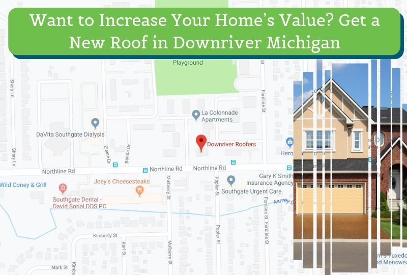 Want to Increase Your Home's Value? Get a New Roof in Downriver Michigan
