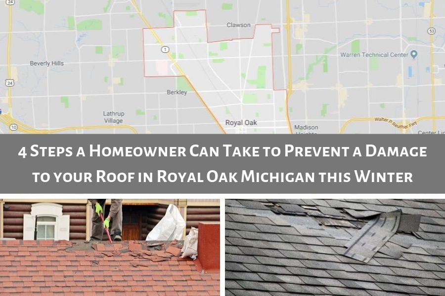4 Steps a Homeowner Can Take to Prevent a Damage to your Roof in Royal Oak Michigan this Winter