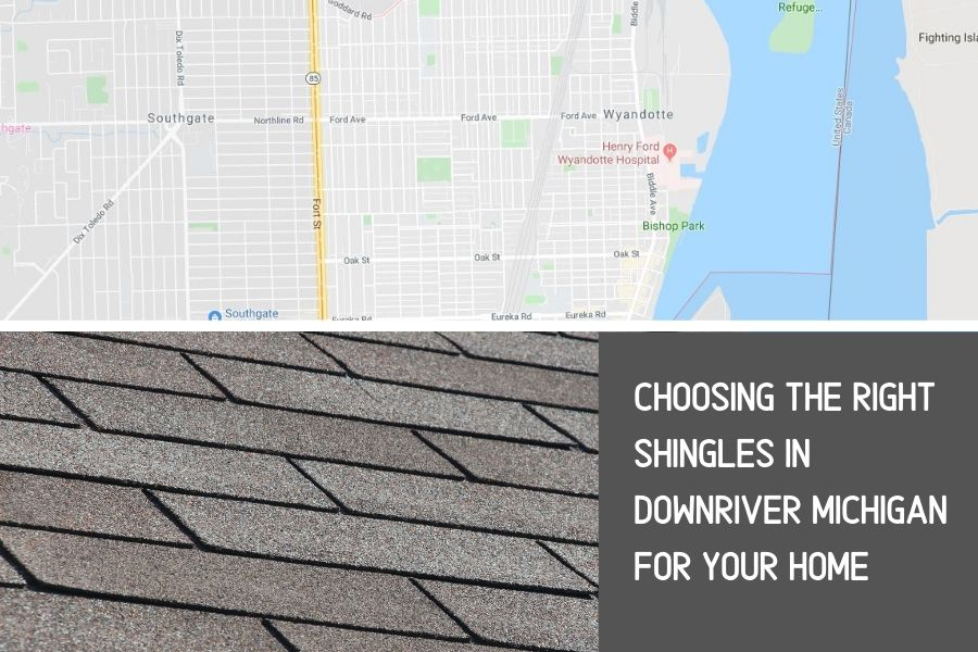 Choosing the Right Shingles in Downriver Michigan for Your Home
