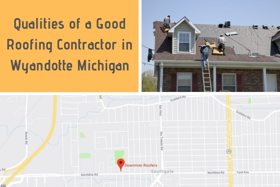 Qualities of a Good Roofing Contractor in Wyandotte Michigan