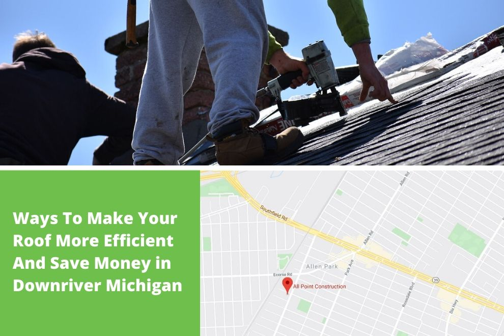 Ways To Make Your Roof More Efficient And Save Money in Downriver Michigan