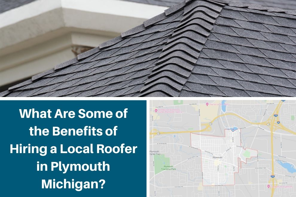 What Are Some of the Benefits of Hiring a Local Roofer in Plymouth Michigan?