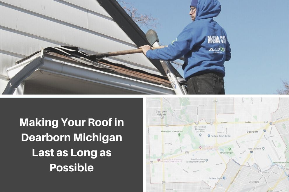 Making Your Roof in Dearborn Michigan Last as Long as Possible