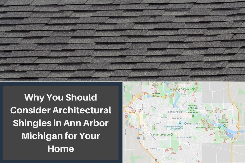 Why You Should Consider Architectural Shingles in Ann Arbor Michigan for Your Home