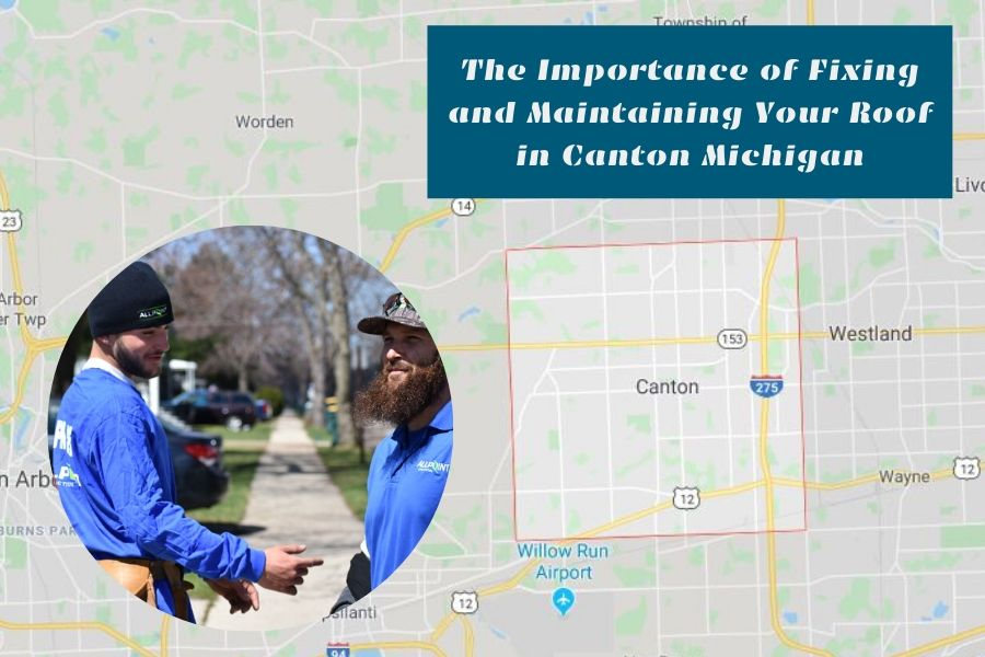 The Importance of Fixing and Maintaining Your Roof in Canton Michigan