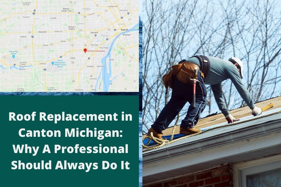 Roof Replacement in Canton Michigan: Why A Professional Should Always Do It