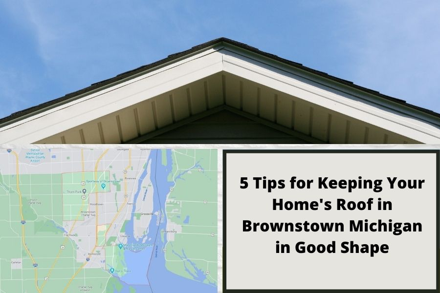 5 Tips for Keeping Your Homes Roof in Brownstown Michigan in Good Shape